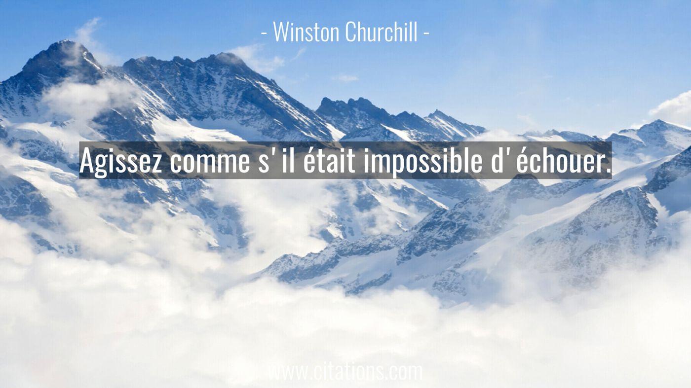 Agissez comme s'il était impossible d'échouer.