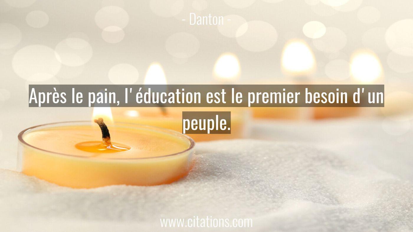 Après le pain, l'éducation est le premier besoin d'un peuple.