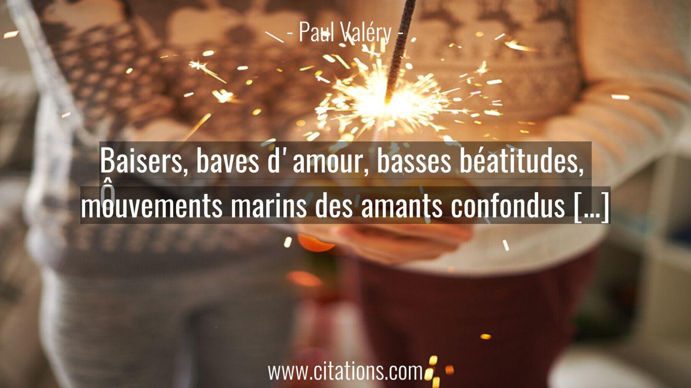 Baisers, baves d'amour, basses béatitudes,  Ô mouvements marins des amants confondus […]