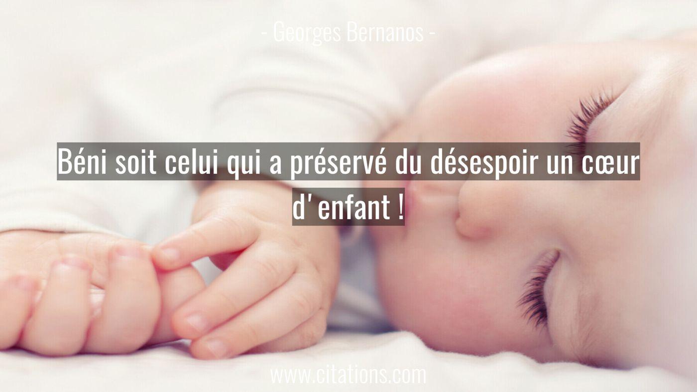Béni soit celui qui a préservé du désespoir un cœur d'enfant !