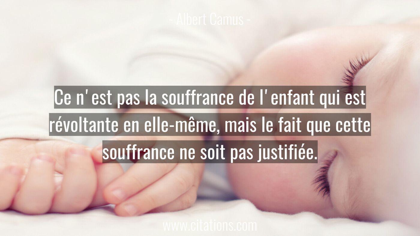 Ce n'est pas la souffrance de l'enfant qui est révoltante en elle-même, mais le fait que cette souffrance ne soit pas ju...