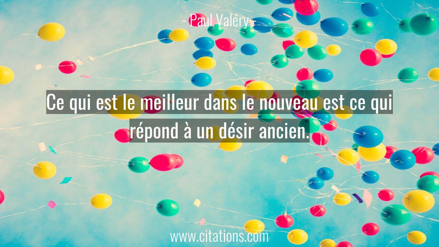 Ce qui est le meilleur dans le nouveau est ce qui répond à un désir ancien.