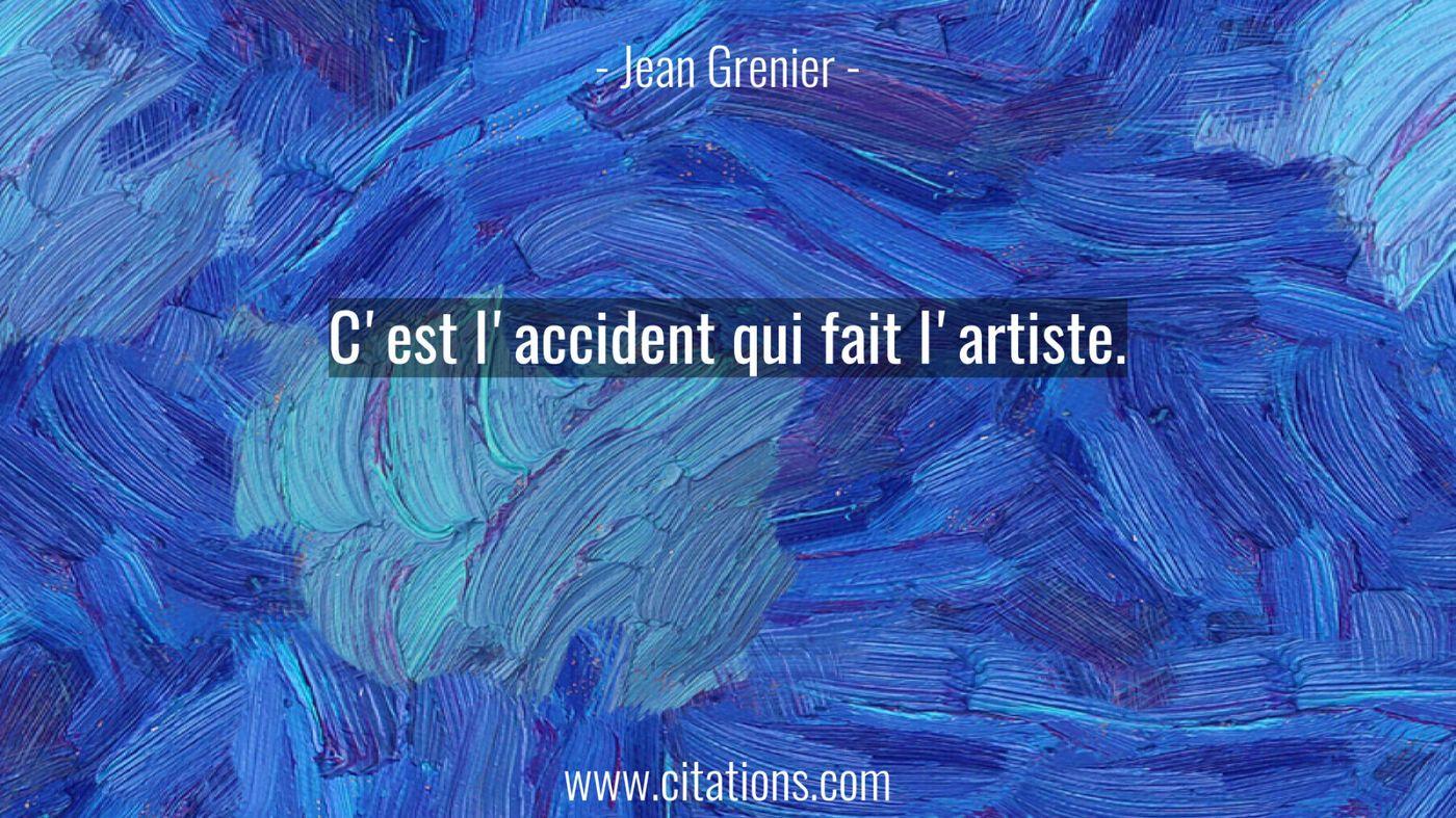 C'est l'accident qui fait l'artiste.