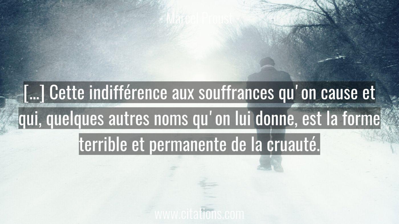 […] Cette indifférence aux souffrances qu'on cause et qui, quelques autres noms qu'on lui donne, est la forme terrible e...