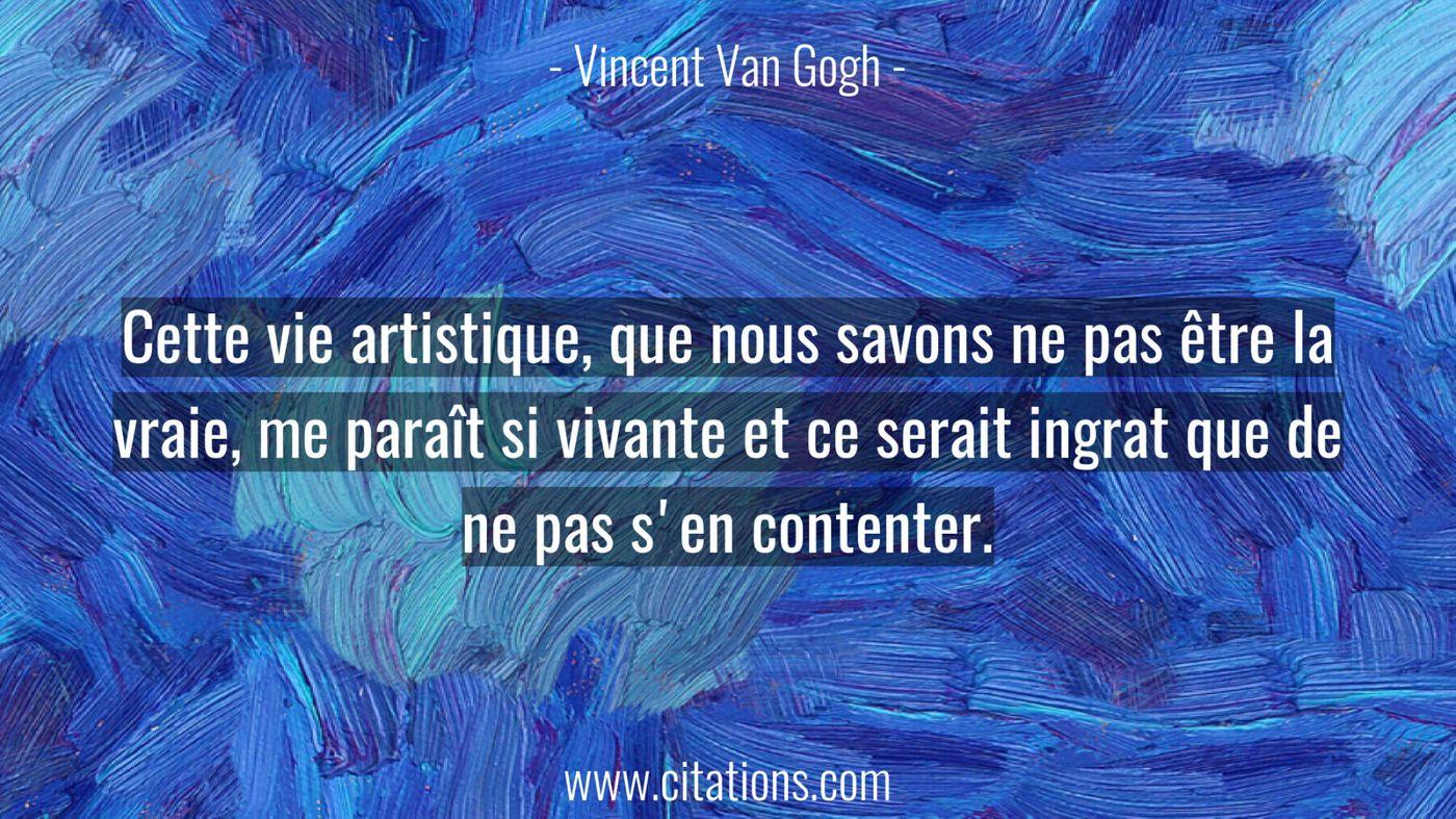 Cette vie artistique, que nous savons ne pas être la vraie, me paraît si vivante et ce serait ingrat que de ne pas s'en...