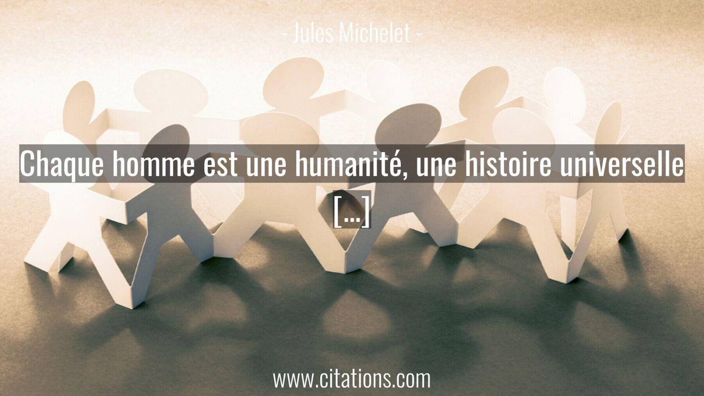 Chaque homme est une humanité, une histoire universelle […]