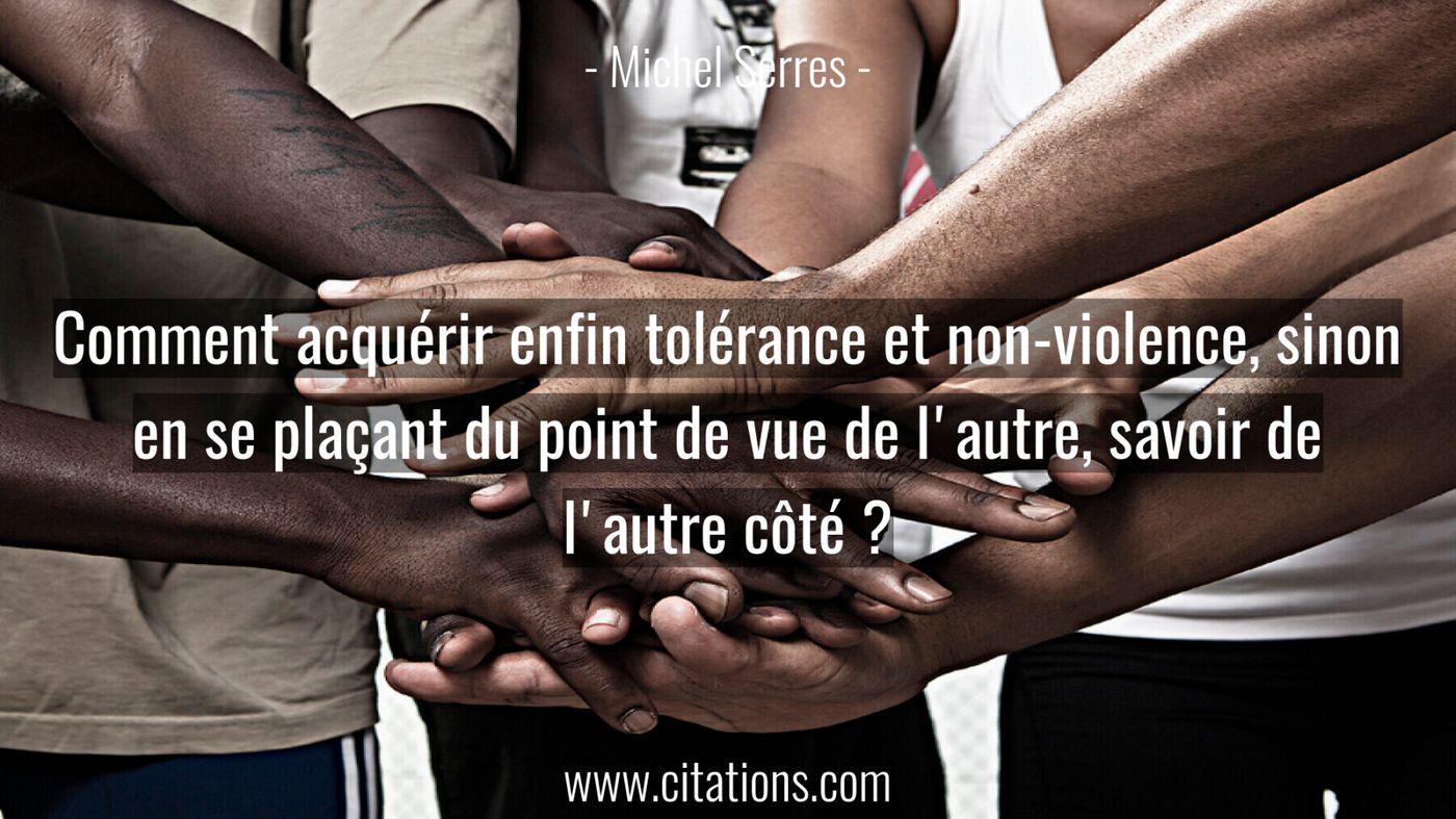 Comment acquérir enfin tolérance et non-violence, sinon en se plaçant
