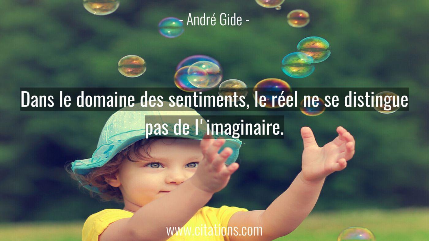 Dans le domaine des sentiments, le réel ne se distingue pas de l'imaginaire.