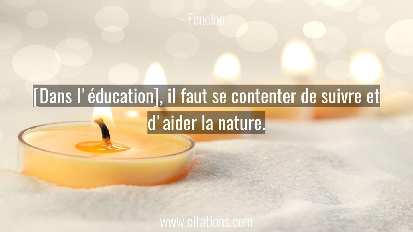 [Dans l'éducation], il faut se contenter de suivre et d'aider la nature.