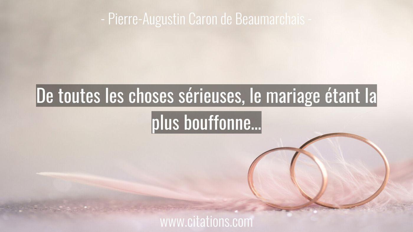 De toutes les choses sérieuses, le mariage étant la plus bouffonne…
