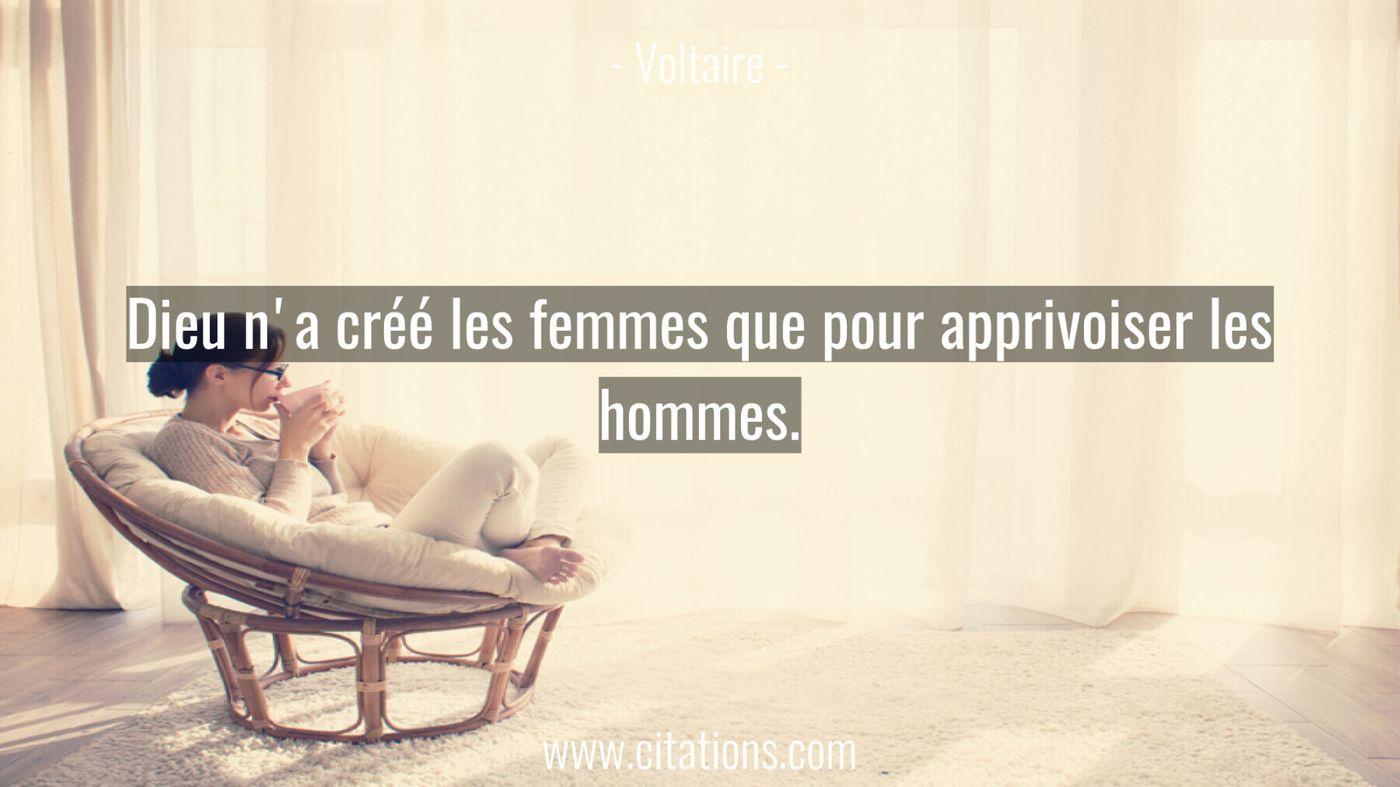 Dieu n'a créé les femmes que pour apprivoiser les hommes.