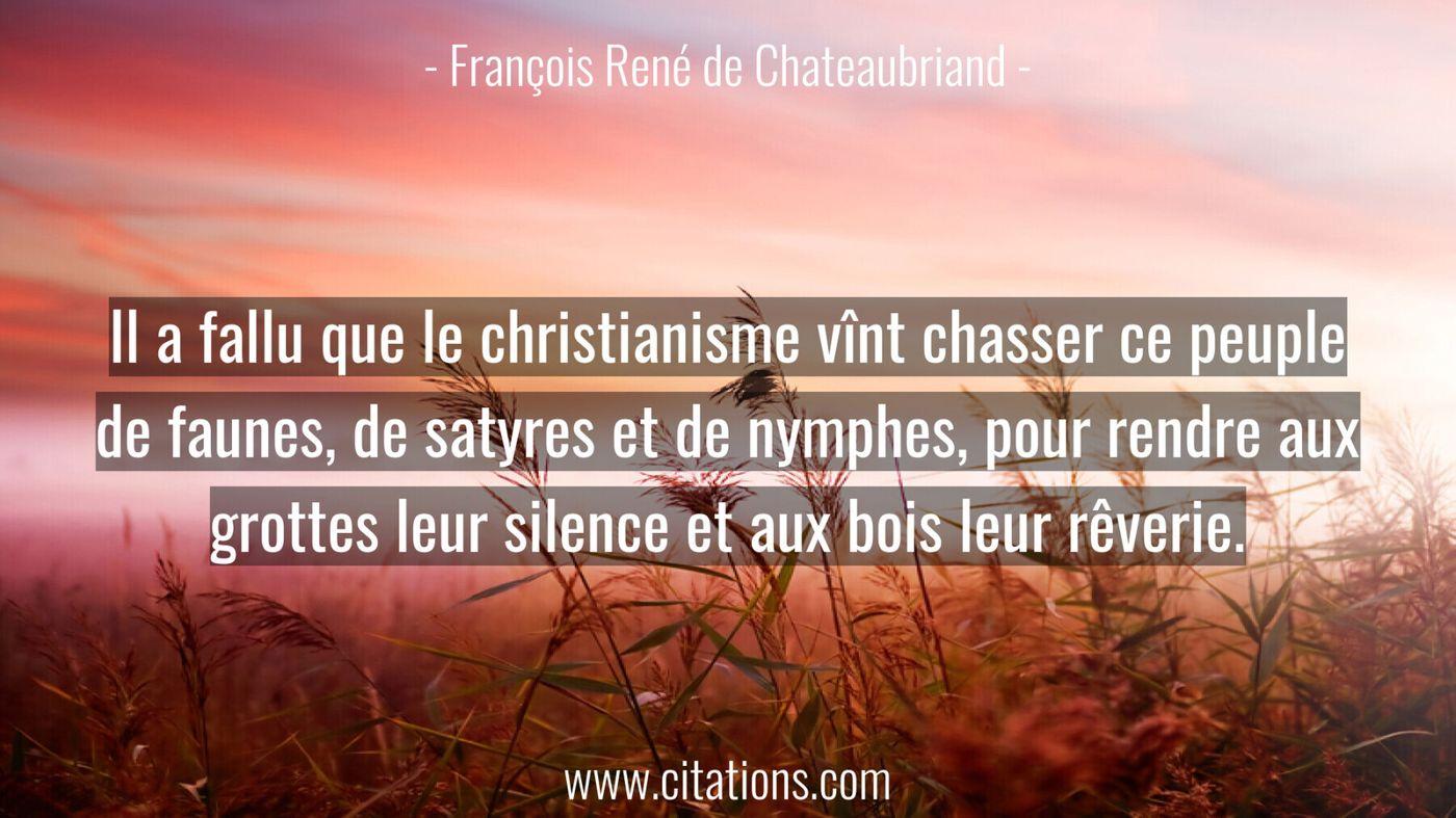Il a fallu que le christianisme vînt chasser ce peuple de faunes, de satyres et de nymphes, pour rendre aux grottes leur...