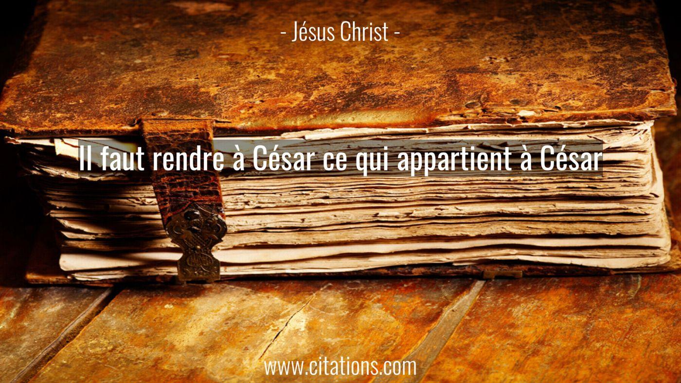 Il faut rendre à César ce qui appartient à César