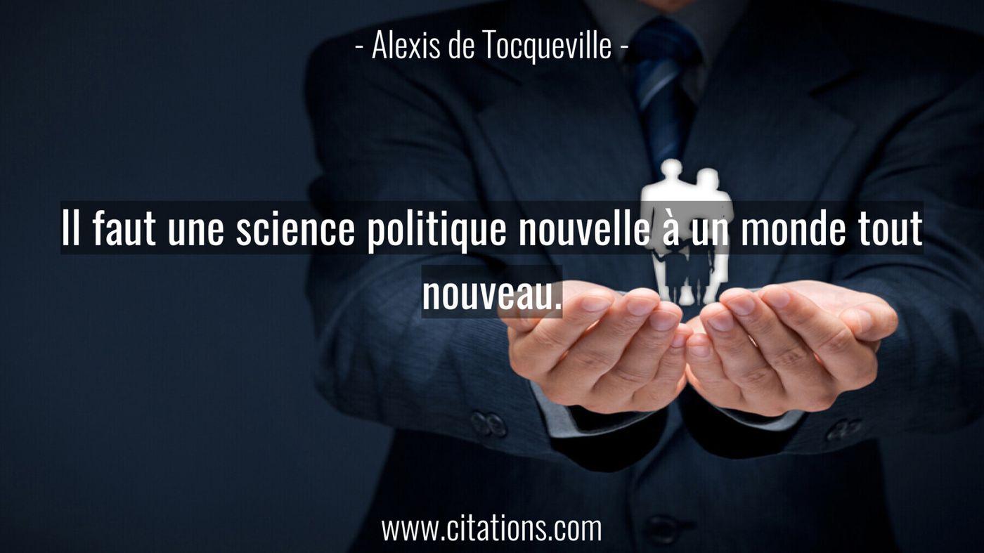 Il faut une science politique nouvelle à un monde tout nouveau.