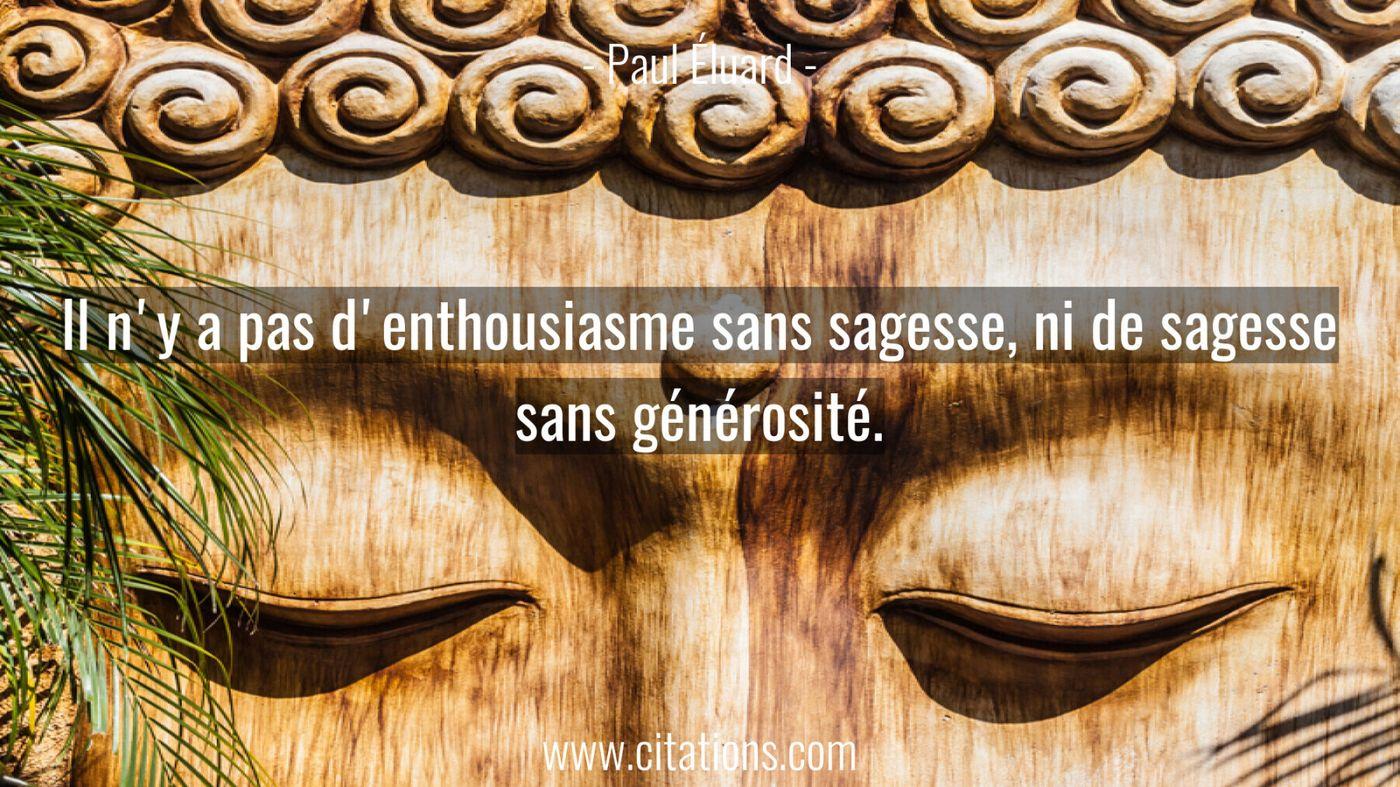 Il n'y a pas d'enthousiasme sans sagesse, ni de sagesse sans générosité.