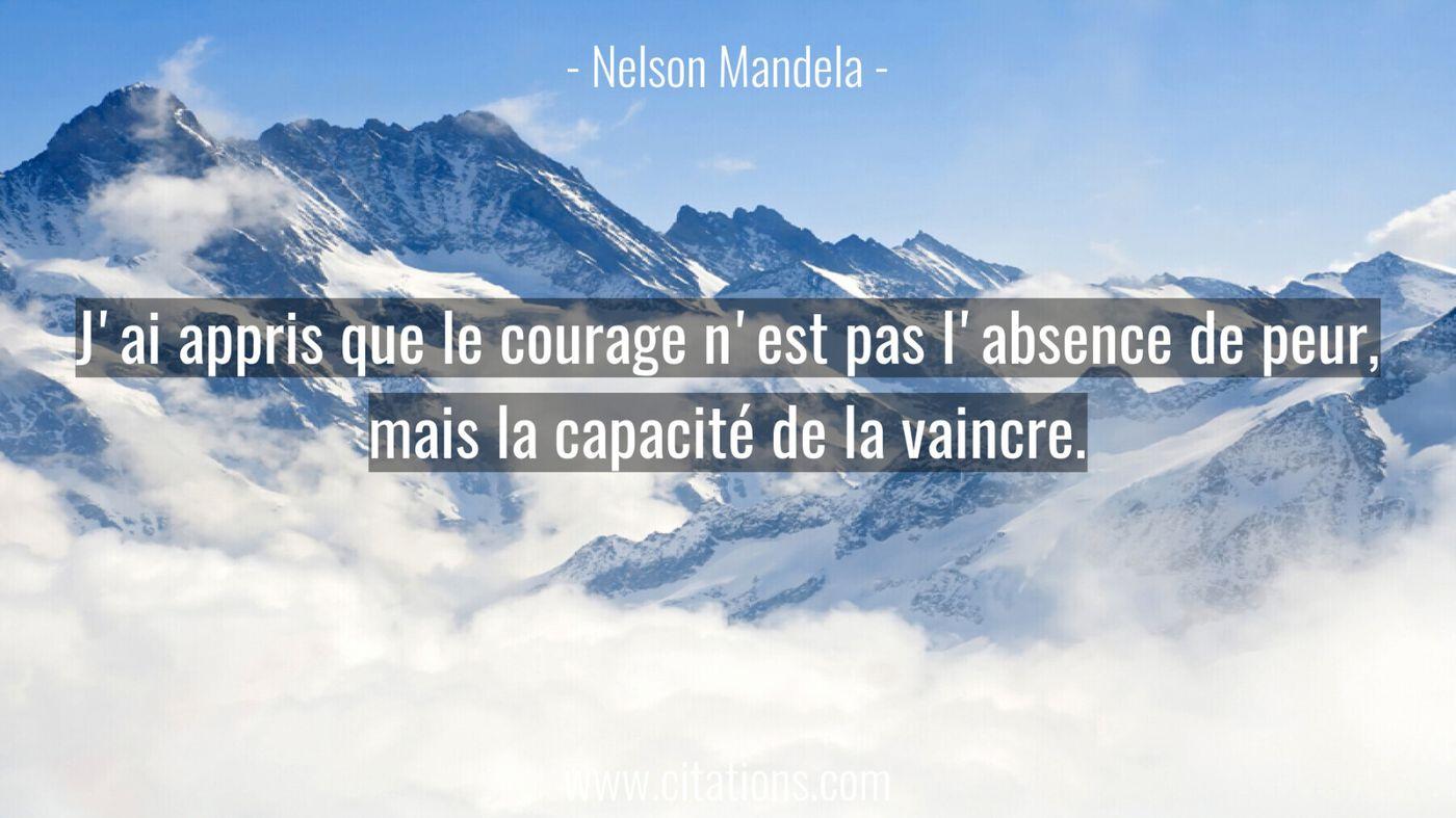 J'ai appris que le courage n'est pas l'absence de peur,