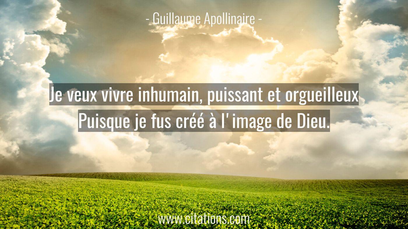 Je veux vivre inhumain, puissant et orgueilleux Puisque je fus créé à l'image de Dieu.