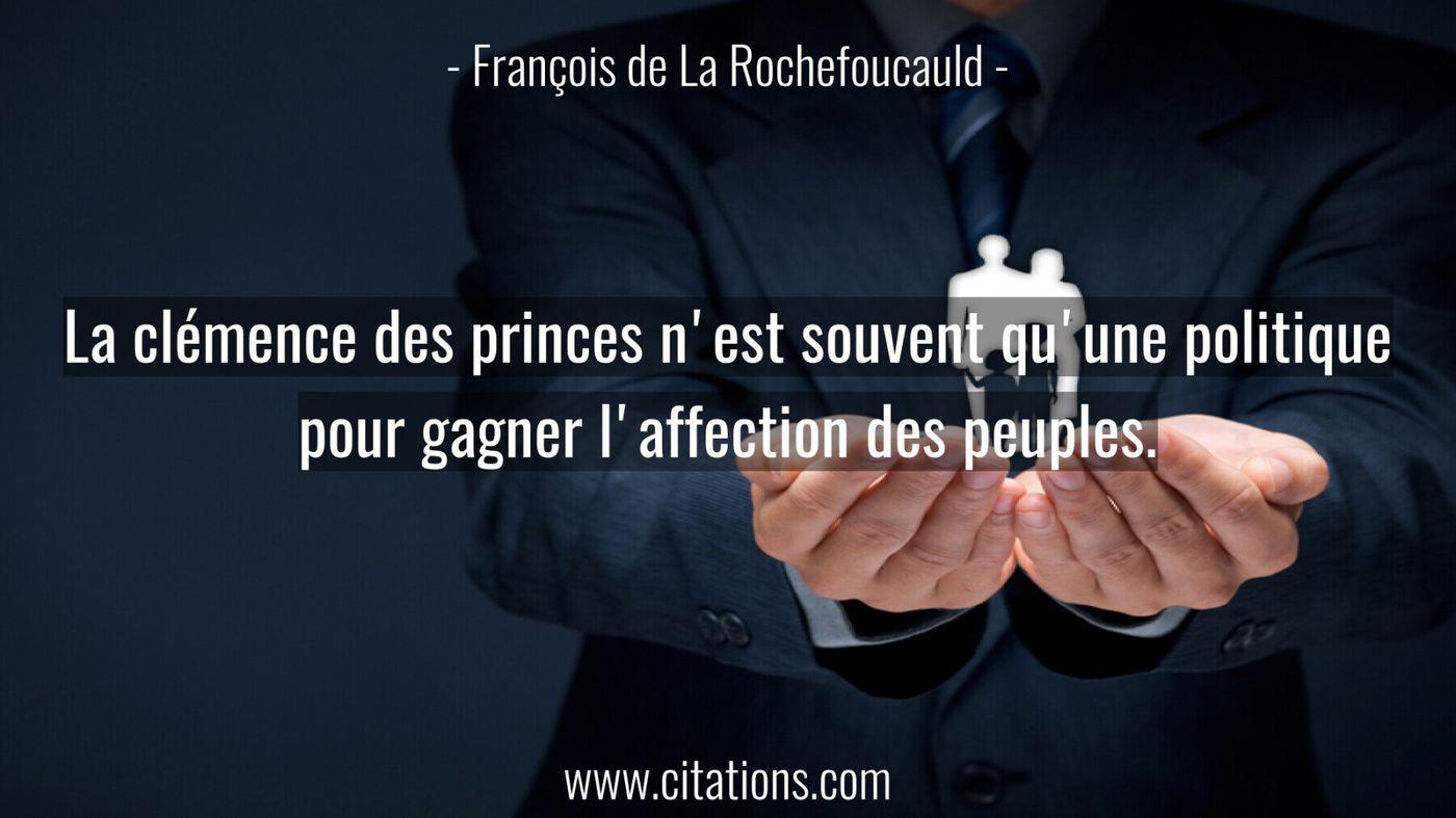 La clémence des princes n'est souvent qu'une politique pour gagner l'affection des peuples.