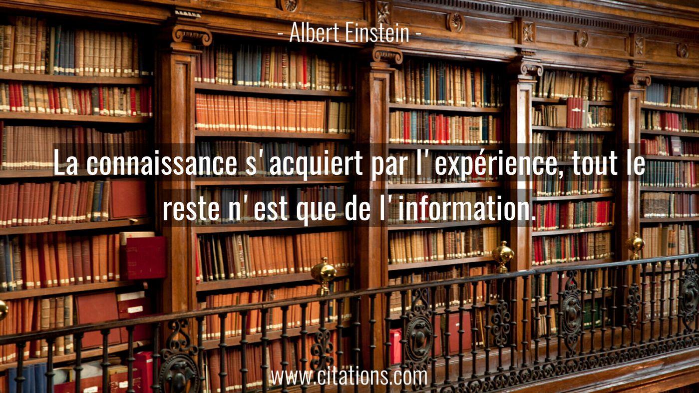La connaissance s'acquiert par l'expérience, tout le reste n'est que