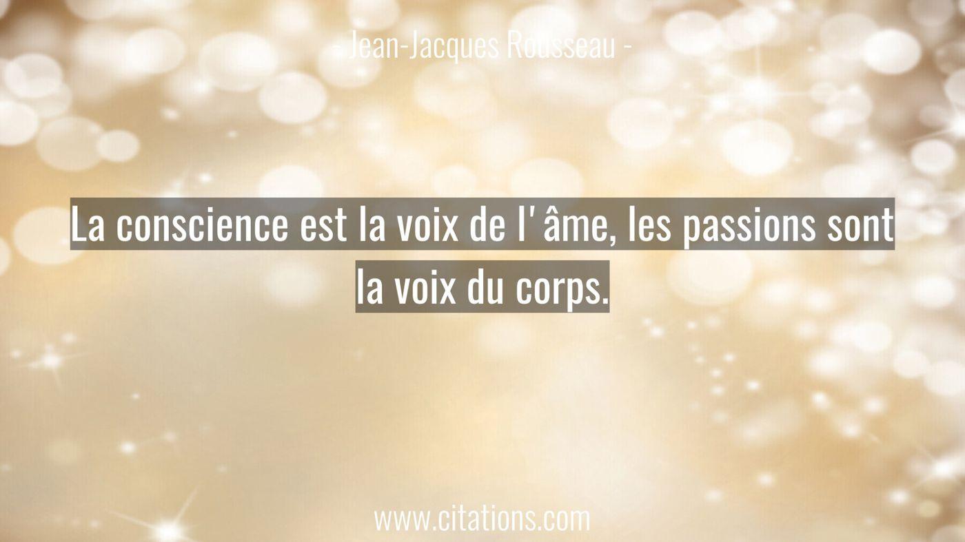 La conscience est la voix de l'âme, les passions sont