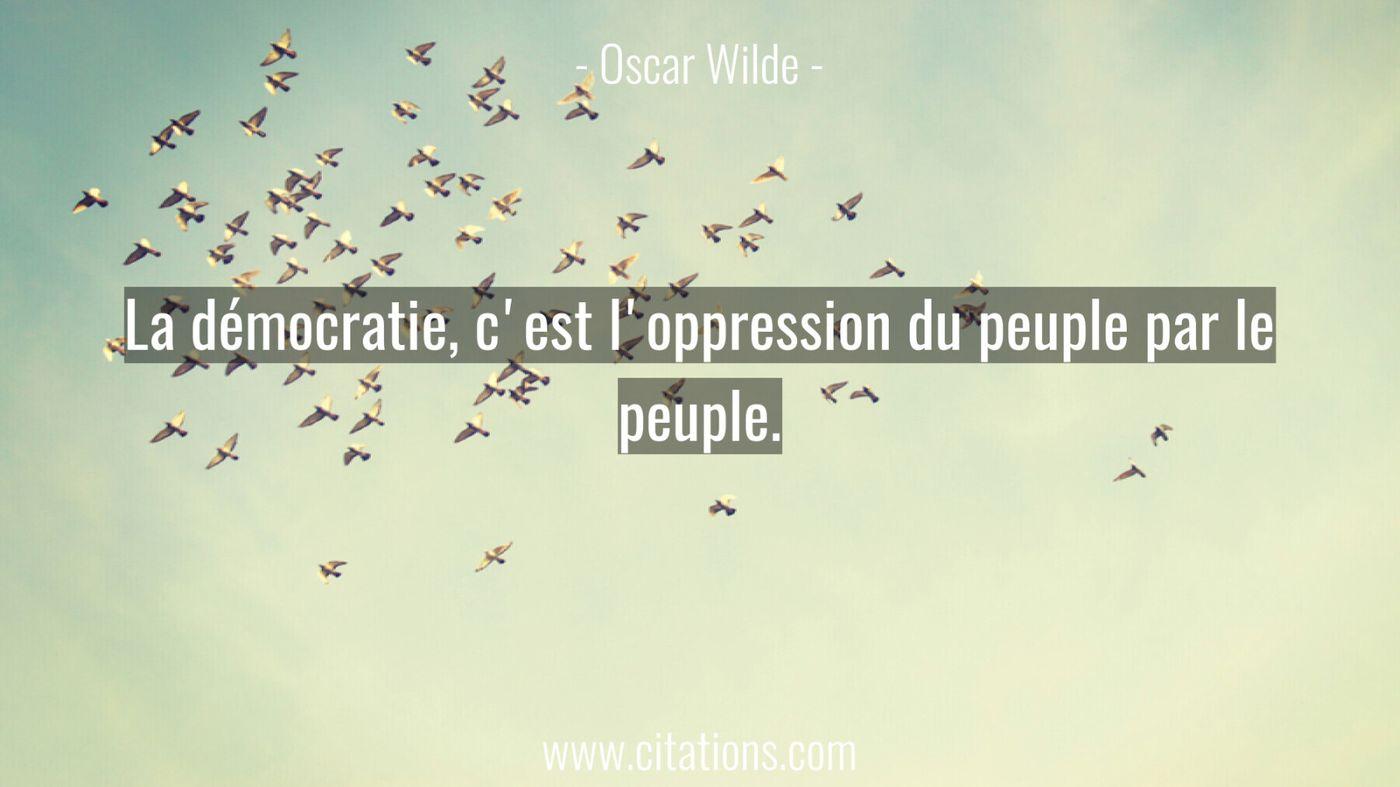 La démocratie, c'est l'oppression du peuple par le peuple.