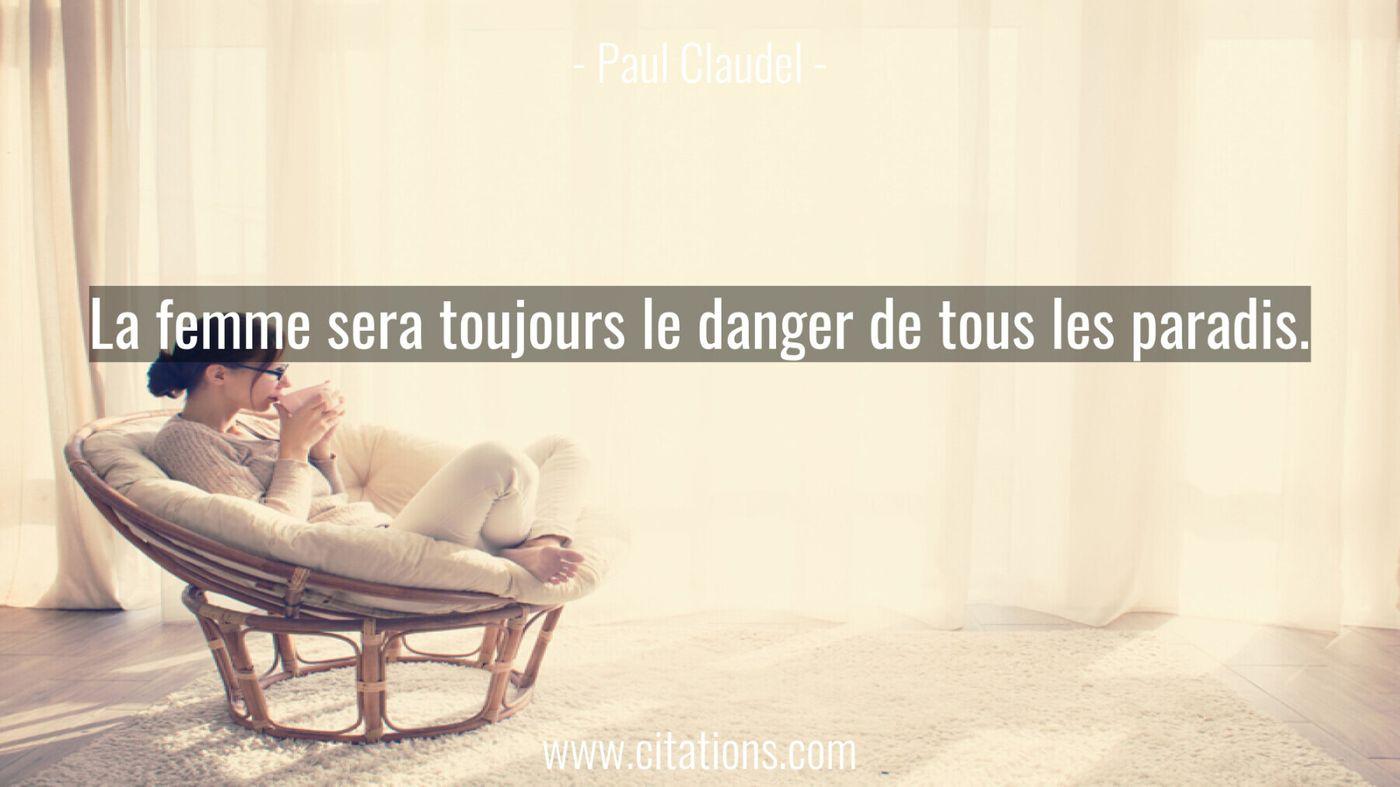 La femme sera toujours le danger de tous les paradis.