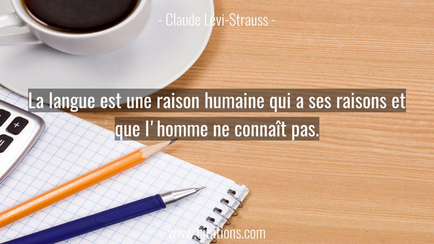La langue est une raison humaine qui a ses raisons et que l'homme ne connaît pas.