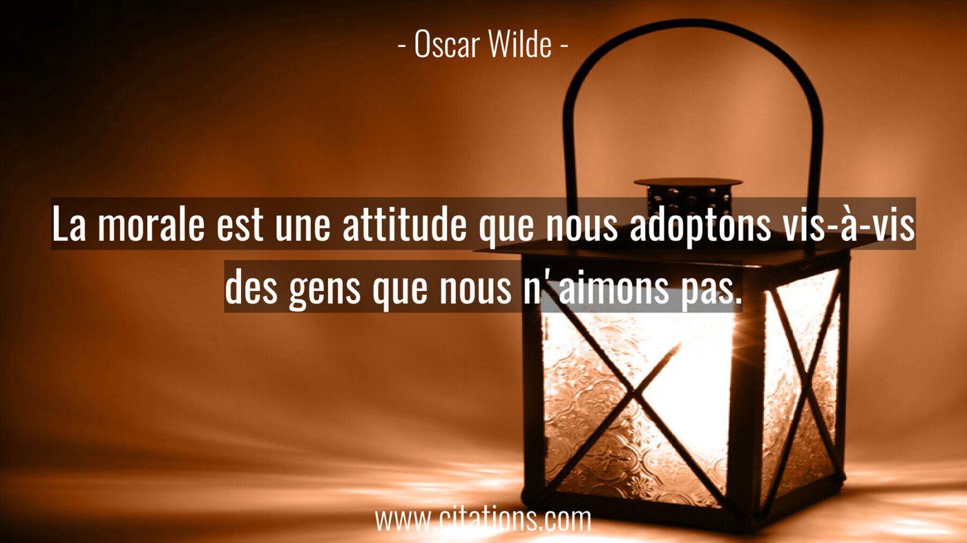 La morale est une attitude que nous adoptons vis-à-vis des