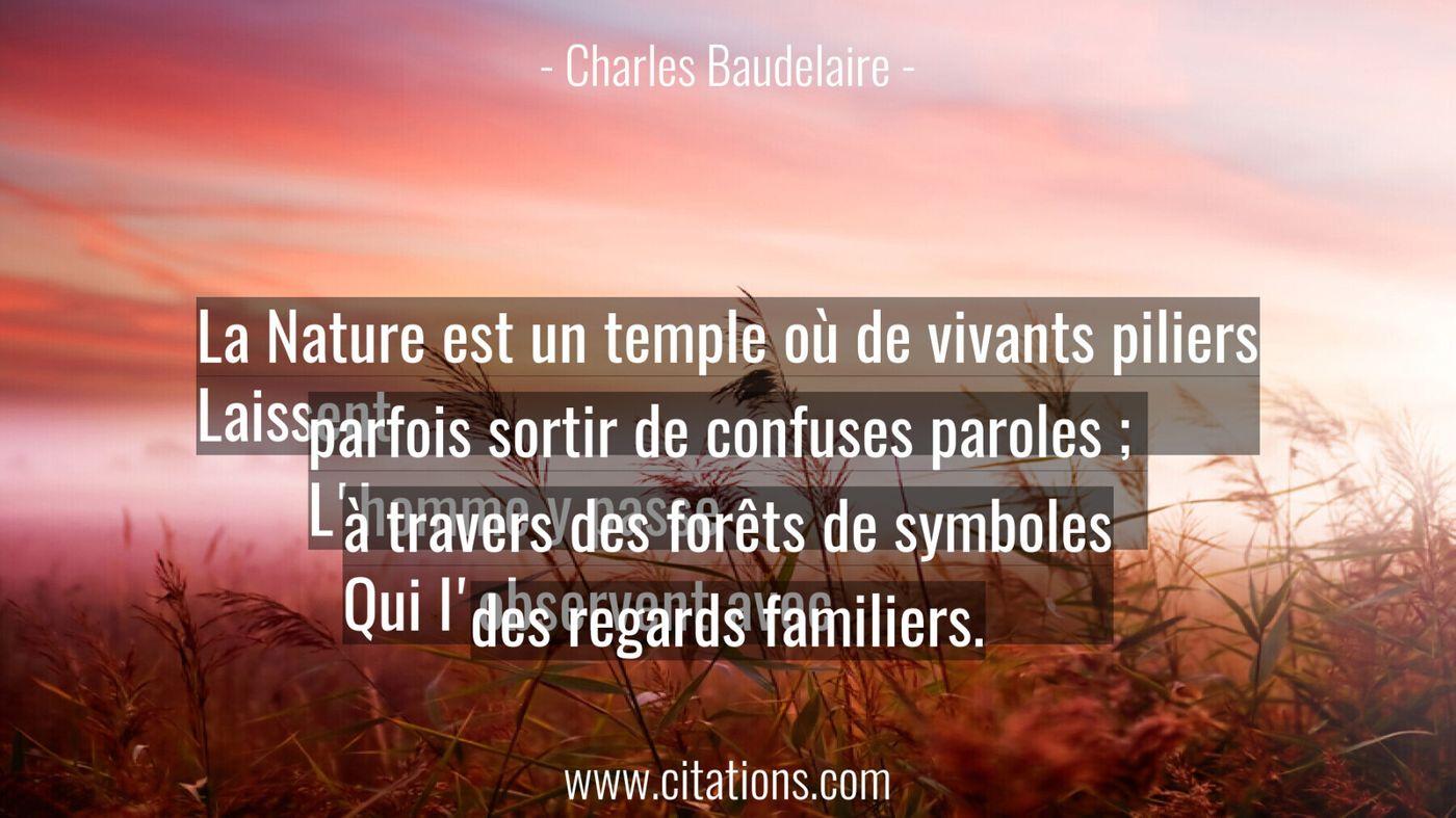 La Nature est un temple où de vivants piliers Laissent parfois sortir de confuses paroles ;  L'homme y passe à travers d...