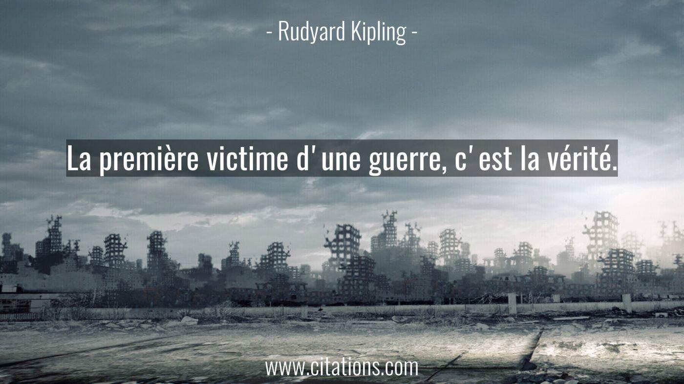 La première victime d'une guerre, c'est la vérité.
