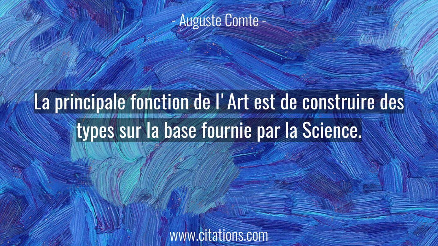 La principale fonction de l'Art est de construire des types sur la base fournie par la Science.