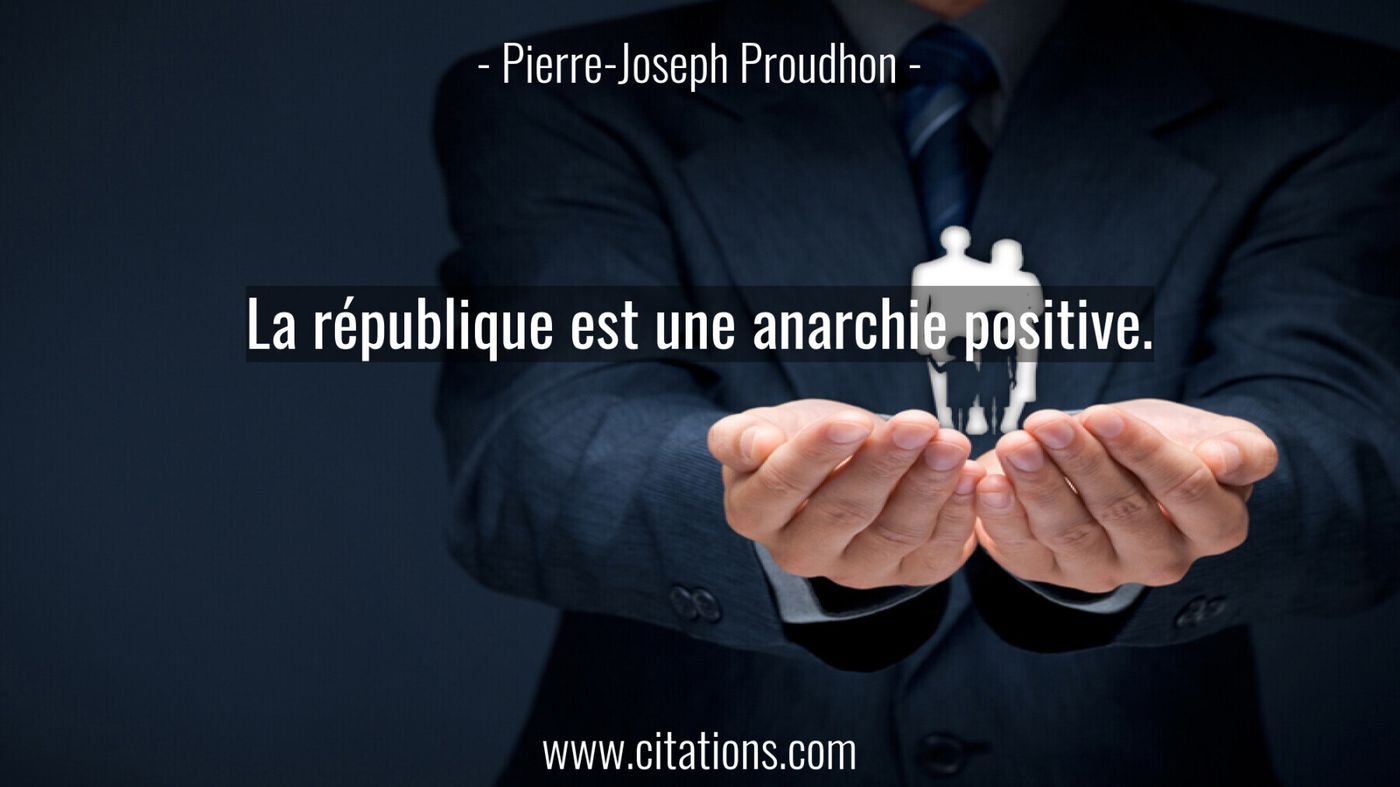 La république est une anarchie positive.