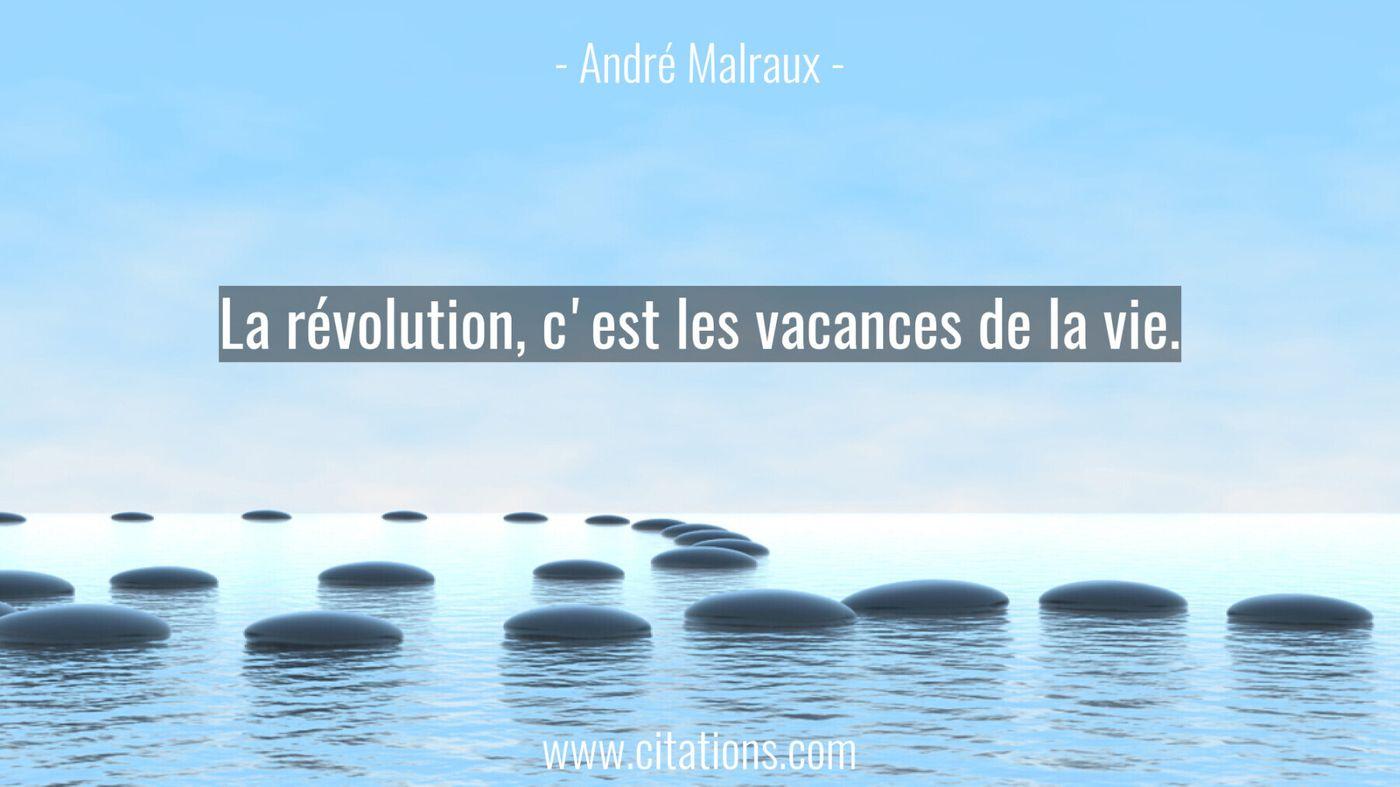 La révolution, c'est les vacances de la vie.
