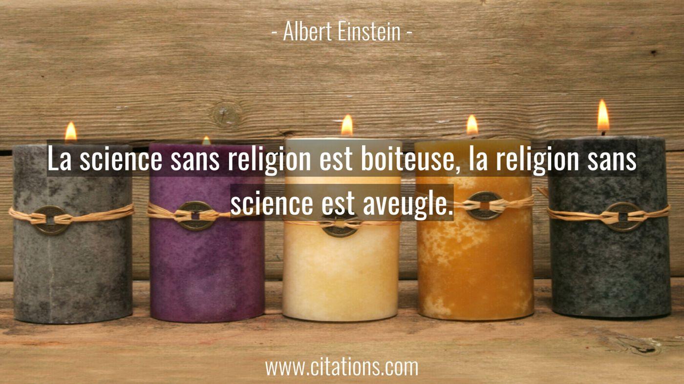La science sans religion est boiteuse, la religion sans science