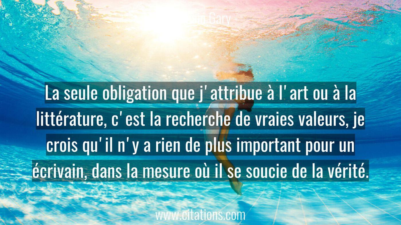 La seule obligation que j'attribue à l'art ou à la littérature, c'est la recherche de vraies valeurs, je crois qu'il n'y...