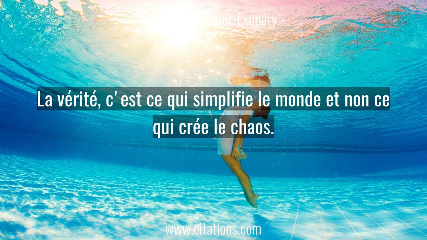 La vérité, c'est ce qui simplifie le monde et non ce qui crée le chaos.