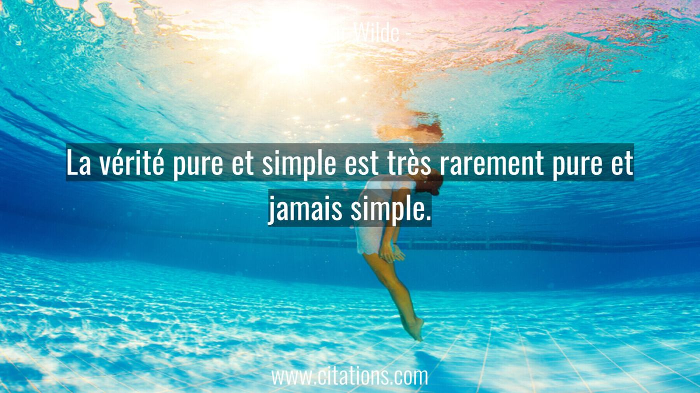 La vérité pure et simple est très rarement pure et