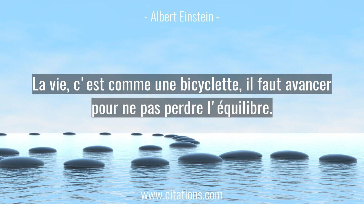 La vie, c'est comme une bicyclette, il faut avancer pour