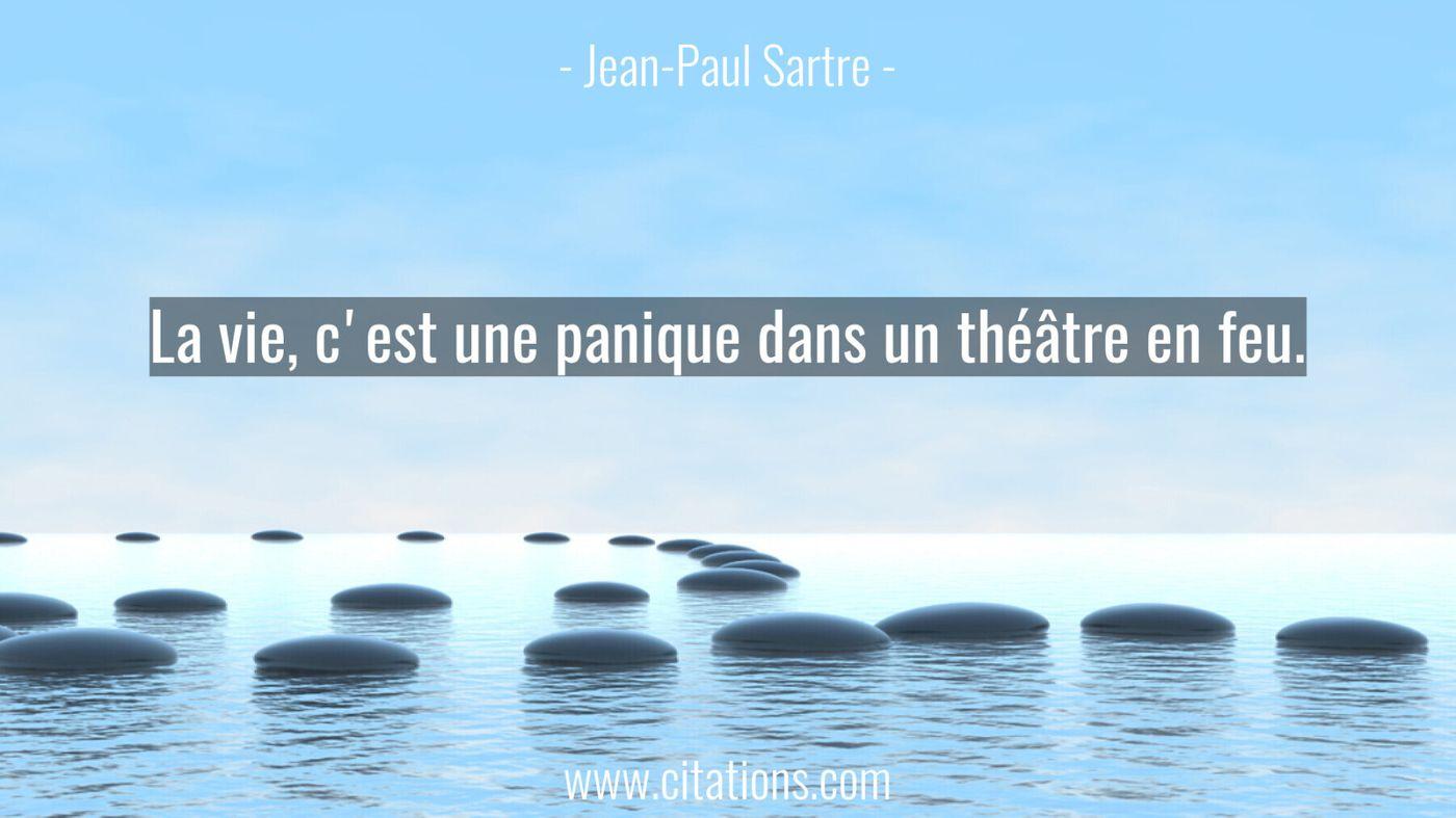La vie, c'est une panique dans un théâtre en feu.