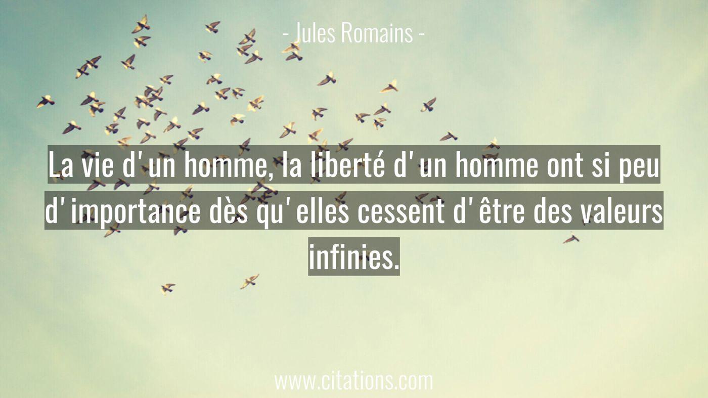 La vie d'un homme, la liberté d'un homme ont si peu d'importance dès qu'elles cessent d'être des valeurs infinies.