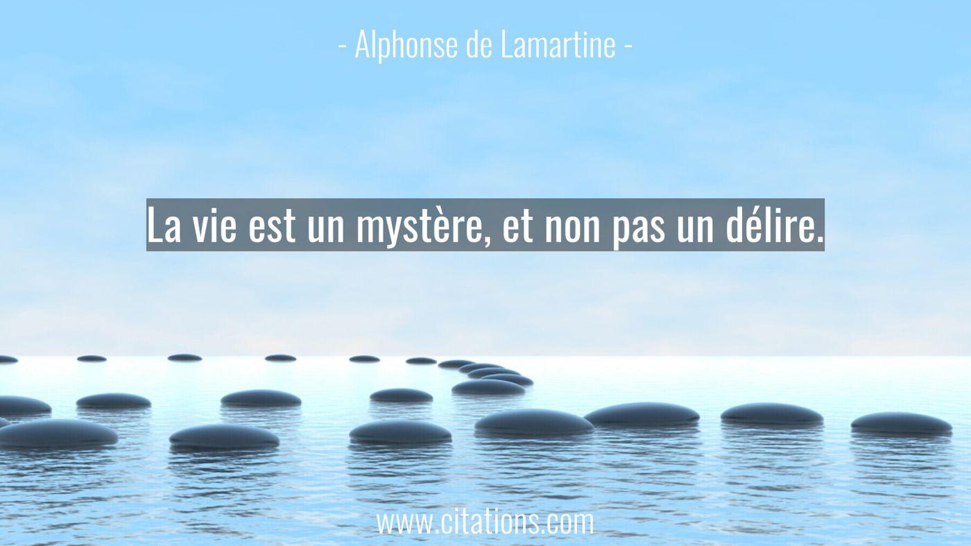 La vie est un mystère, et non pas un délire.