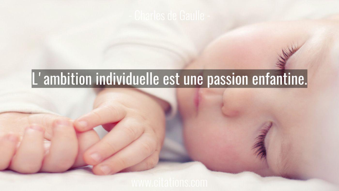 L'ambition individuelle est une passion enfantine.