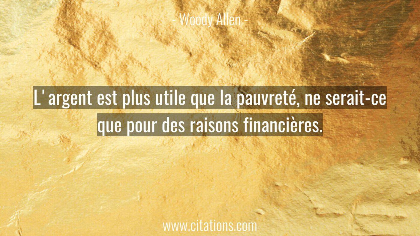 L'argent est plus utile que la pauvreté, ne serait-ce que pour des raisons financières.