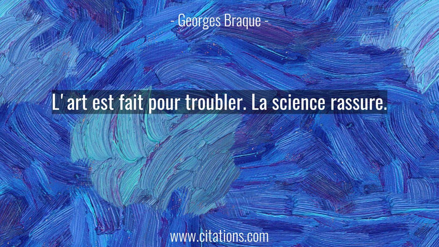 L'art est fait pour troubler. La science rassure.