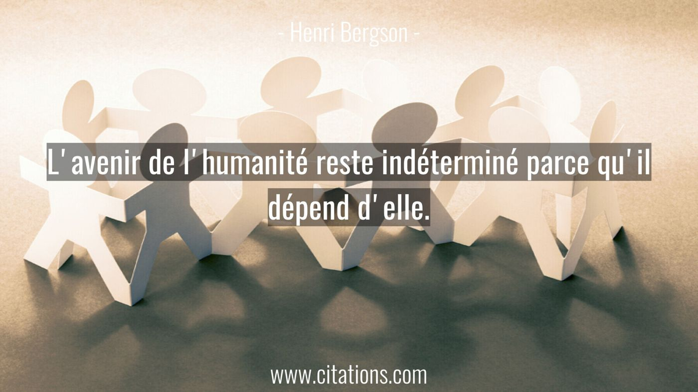 L'avenir de l'humanité reste indéterminé parce qu'il dépend d'elle.