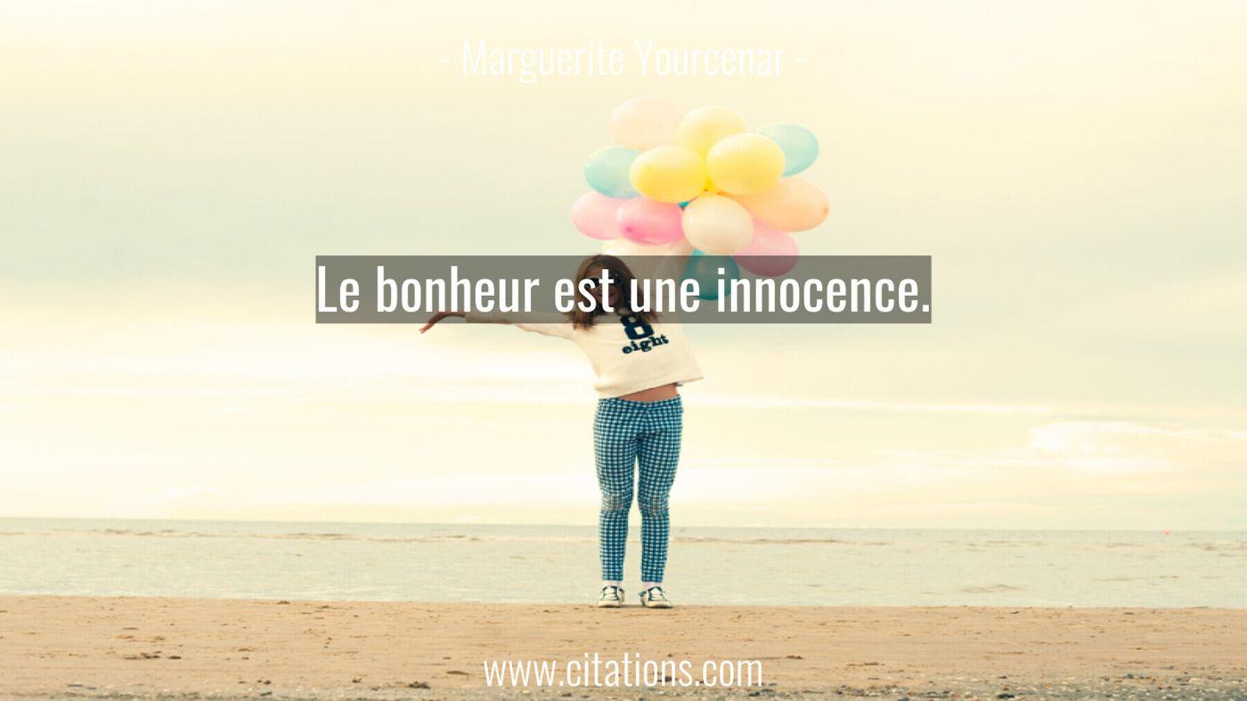 Le bonheur est une innocence.