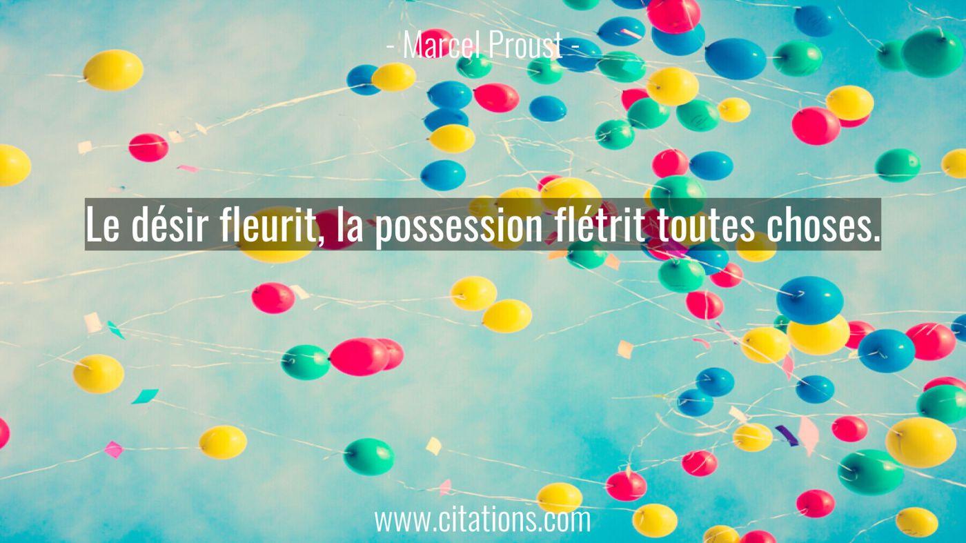 Le désir fleurit, la possession flétrit toutes choses.
