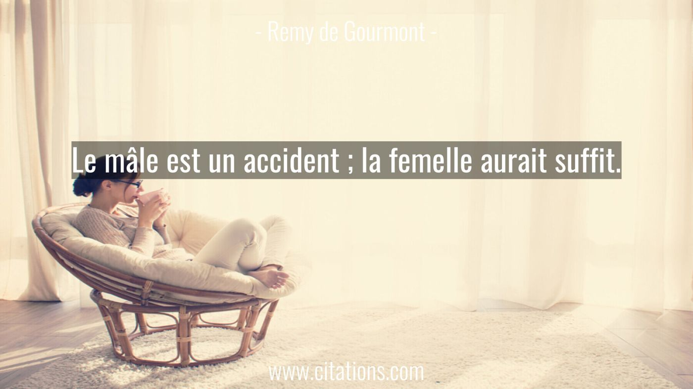 Le mâle est un accident ; la femelle aurait suffit.