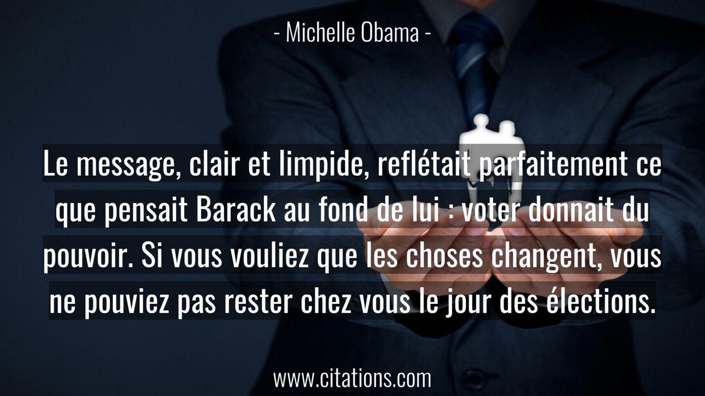 Le message, clair et limpide, reflétait parfaitement ce que pensait Barack au fond de lui : voter donnait du pouvoir. Si vous vouliez que les choses changent, vous ne pouviez pas rester chez vous le jour des élections.