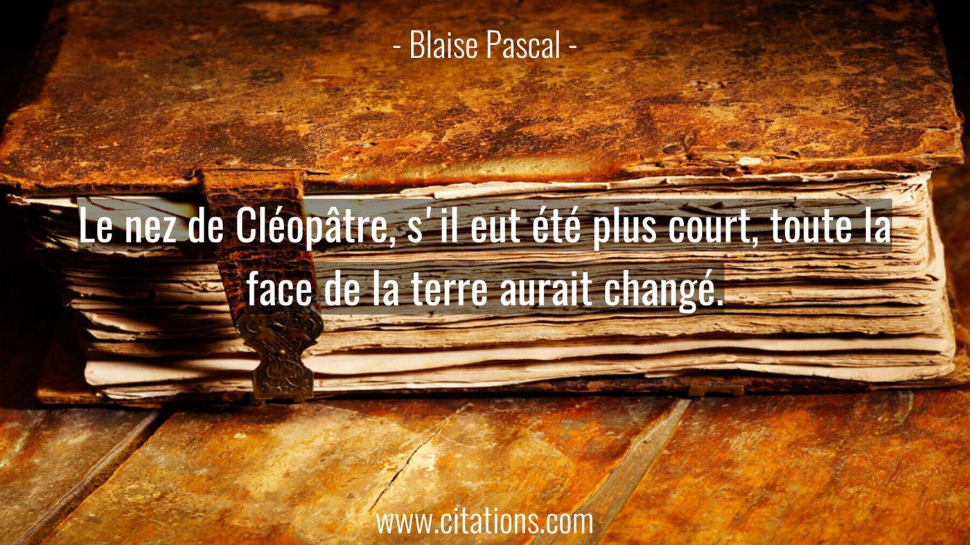 Le nez de Cléopâtre, s'il eut été plus court, toute